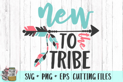New To The Tribe SVG PNG EPS Cutting Files