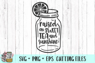 Raised On Sweet Tea And Sunshine SVG PNG DXF EPS Cutting Files