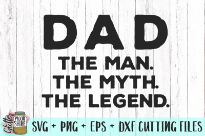 Dad The Man The Myth The Legend SVG PNG DXF EPS Cutting Files