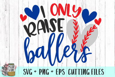 I Only Raise Ballers Baseball Mom SVG PNG EPS Cutting Files