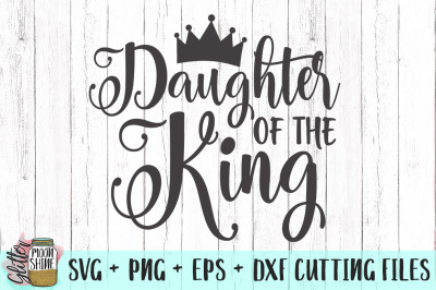 Daughter Of The King SVG PNG DXF EPS Cutting Files