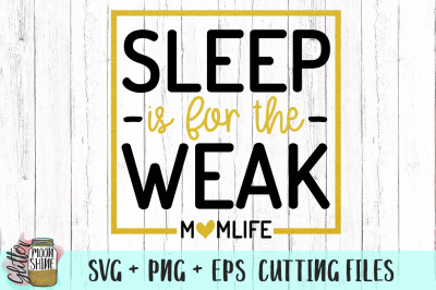 Sleep Is For The Weak Mom Life SVG PNG EPS Cutting Files