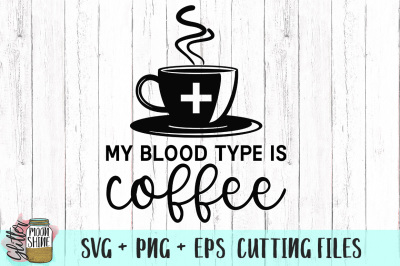 My Blood Type Is Coffee SVG PNG DXF EPS Cutting Files