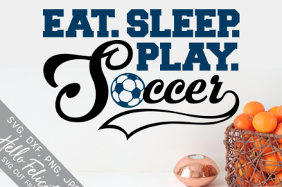 Soccer Eat Sleep Play SVG Cutting Files