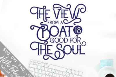 View From A Boat Is Good For The Soul SVG Cutting Files