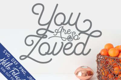 You Are So Loved SVG Cutting Files