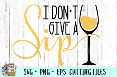 I Don't Give A Sip SVG PNG EPS Cutting Files