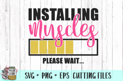 Installing Muscles Please Wait SVG PNG EPS Cutting Files