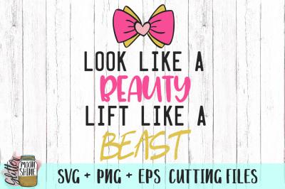 Look Like A Beauty Lift Like A Beast SVG PNG EPS Cutting Files