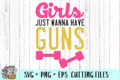 Girls Just Wanna Have Guns SVG PNG EPS Cutting Files