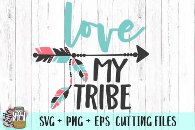 Love My Tribe SVG PNG EPS Cutting Files