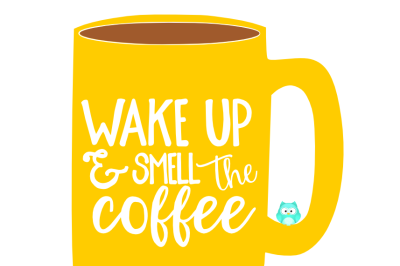 Wake Up & Smell The Coffee SVG Cut File