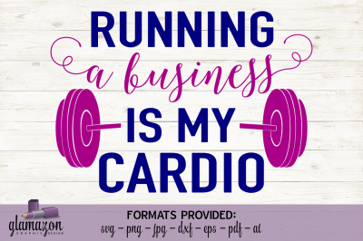 Running a Business is My Cardio - SVG DXF EPS PNG PDF JPG AI - cutting file