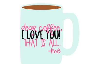 Dear Coffee, I Love You SVG Cut File