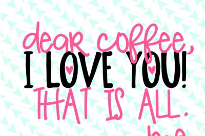 Dear Coffee, I Love You SVG Cut File