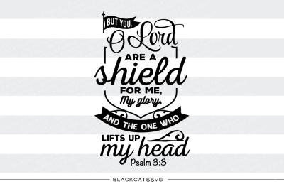 But you, O Lord are a shield for me - SVG - psalm 3:3 svg