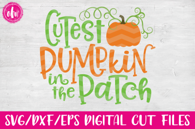 Cutest Pumpkin in the Patch - SVG, DXF, EPS Cut File