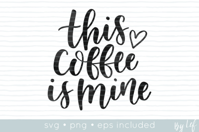 SVG Cut File • This coffee is mine • EPS and PNG also included