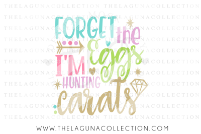Forget the Eggs I'm Hunting Carats SVG, Easter SVG, Holiday SVG