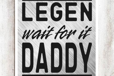 LEGEN wait for it DADDY svg/dxf/eps File