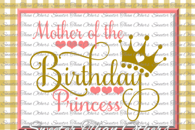 Birthday Princess SVG, Birthday cut file, Mother of, Silhouette Studios, Cameo Cricut cut file INSTANT DOWNLOAD, Vinyl Design, Htv Scal Mtc