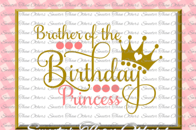 Birthday Princess SVG, Birthday cut file, Brother of, Silhouette Studios, Cameo Cricut cut file INSTANT DOWNLOAD, Vinyl Design, Htv Scal Mtc