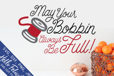 May Your Bobbin Always Be Full SVG Cutting Files