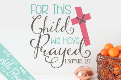 Bible Verse For This Child We Have Prayed SVG Cutting Files