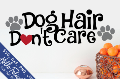 Dog Hair Don't Care SVG Cutting Files