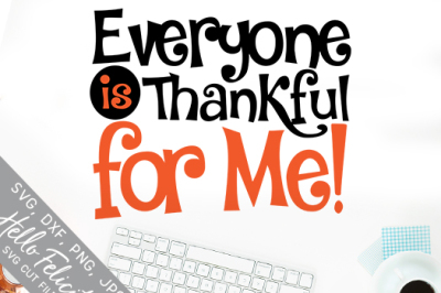 Everyone Is Thankful For Me! SVG Cutting Files