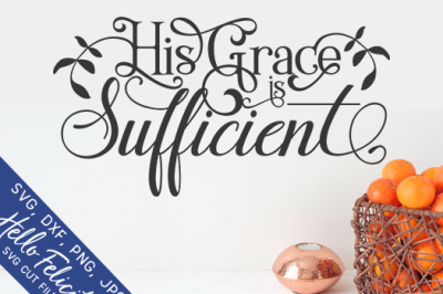 Faith His Grace Is Sufficient SVG Cutting Files