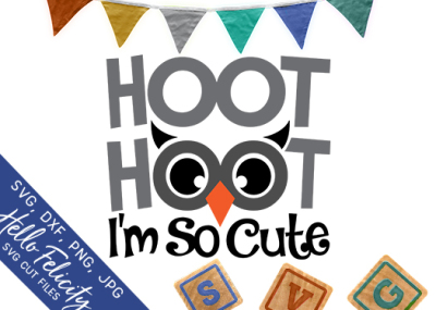 Baby Hoot Hoot I'm So Cute SVG Cutting Files