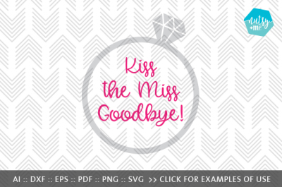 Kiss the Miss Goodbye - SVG, AI, EPS, PDF, DXF & PNG FILES