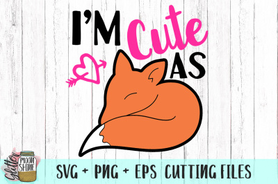I'm Cute As Fox SVG PNG EPS Cutting Files