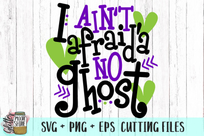 I Ain't Afraid'a No Ghost SVG PNG EPS Cutting Files