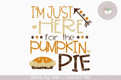 Just Here for the Pumpkin Pie, Thanksgiving SVG, Pumpkin SVG