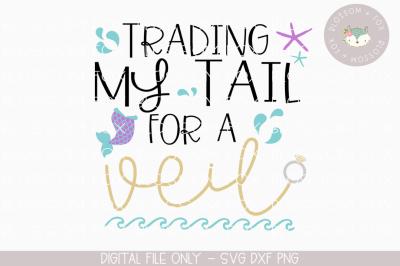 Trading my Tail for a Veil, Bride SVG, Bachelorette SVG, Wedding SVG