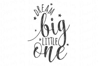 Dream Big Little One SVG Cutting File