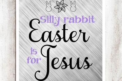 Silly Rabbit Easter is for Jesus SVG/DXF/EPS File