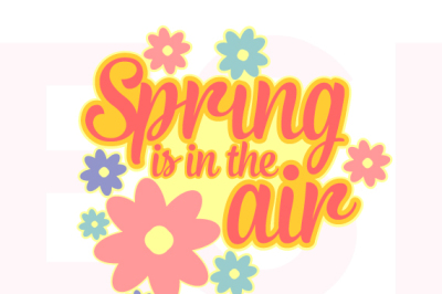 Spring is in the air quote - with flowers - SVG, PNG, DXF, EPS.