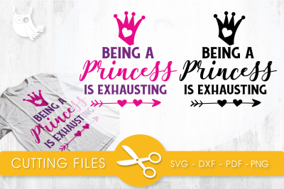 Being a princess is exhausting SVG, PNG, EPS, DXF, cut file