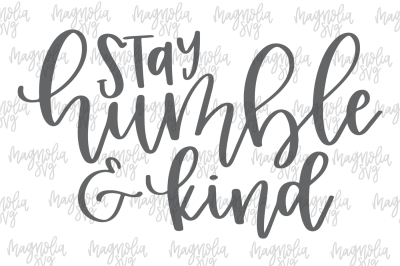Stay Humble and Kind SVG, PNG, DXF, EPS Cut Files