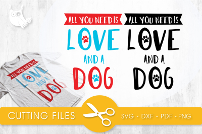 All you need is love and a dog SVG, PNG, EPS, DXF, cut file