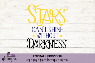 Stars Can't Shine Without Darkness - SVG DXF EPS PNG PDF JPG AI - cutting file