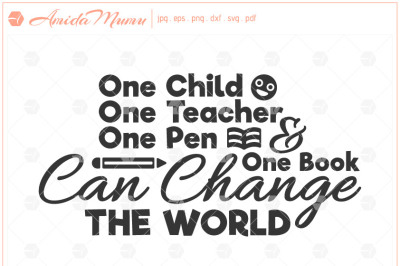 'One Child One Teacher One Pen One Book Can Change The World' beautifully crafted cut file.