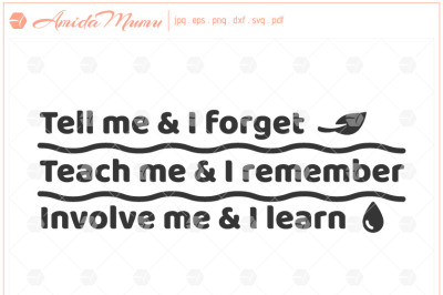 'Tell Me & I Forget, Teach Me & I Remember, Involve Me & I Learn' beautifully crafted cut file.
