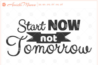 'Start Now Not Tomorrow' beautifully crafted cut file
