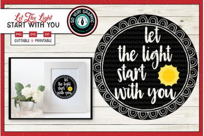 Let the Light Start With You | SVG Cut File | Sunshine