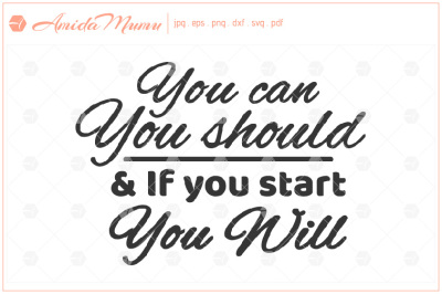 'You Can, You Should & If You Start, You Will' beautifully crafted cut file.