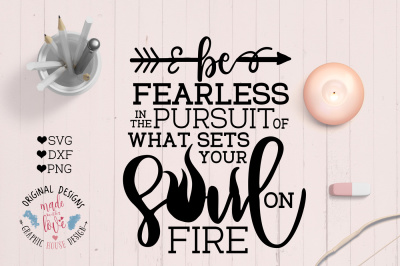 Be Fearless with the pursuit of what sets your soul on fire Cut File and Printable